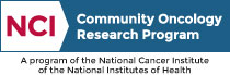 NCI Community Oncology Research Program:  A program of the National Cancer Institute of the National Institutes of Health