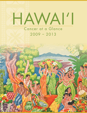 Hawaii Cancer at a Glance 2009-2013 report